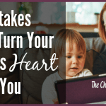 3 Mistakes That Can Turn Your Child's Heart From You