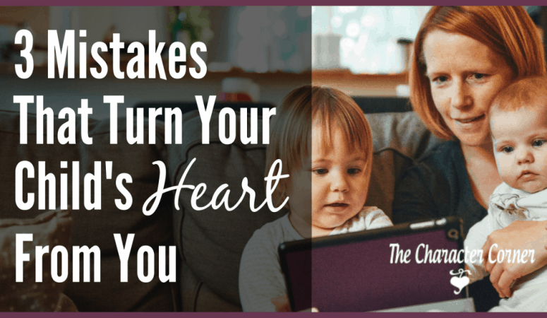 3 Mistakes That Turn Your Child's Heart From You