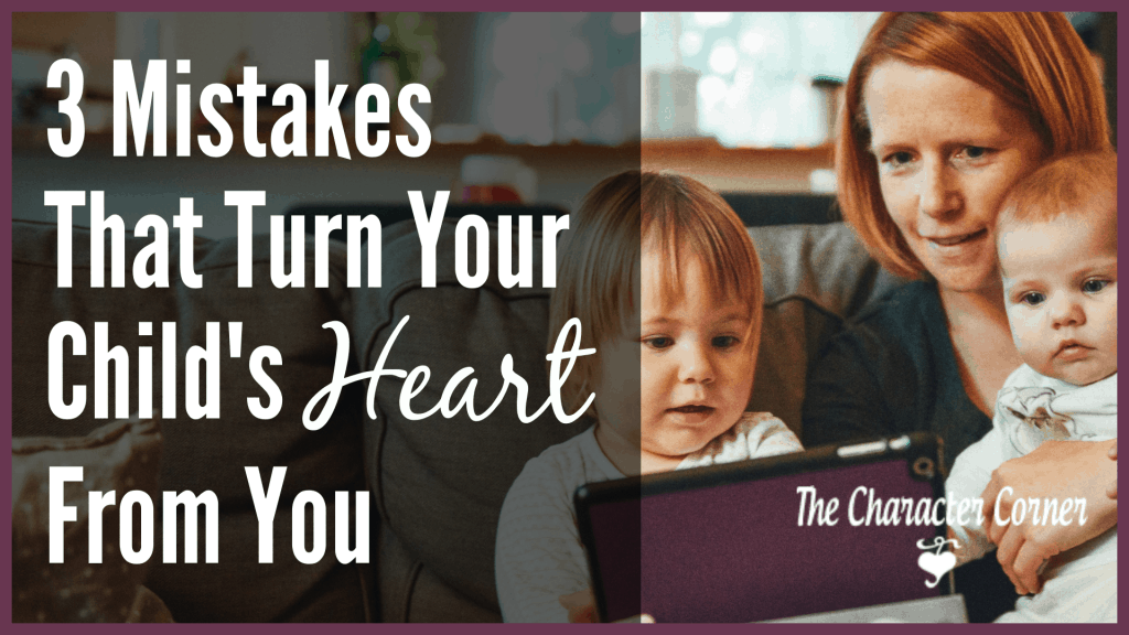 3 mistakes that can turn your child's heart from you, and damage the relationship.