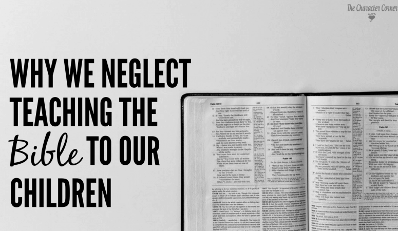 Why We Neglect Teaching the Bible To Our Children