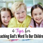 4 Tips for Teaching God's Word To Our Children