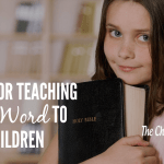 4 Tips for Teaching God's Word To Your Children