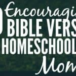 20 Encouraging Bible Verses For Homeschooling Moms