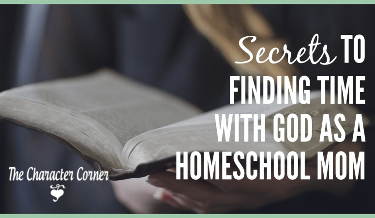 Secrets To Finding Time With God As A Homeschooling Mom