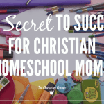 The Secret To Success For Christian Homeschool Moms