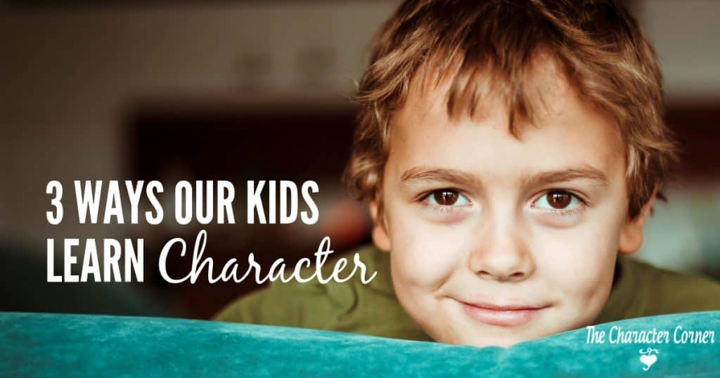 The Corner On Character Climate Changers 3: 3 Ways Our Kids Learn Character