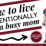 How To Live Intentionally As A Busy Mom