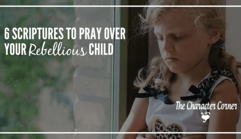 6 Scriptures To Pray Over Your Rebellious Child
