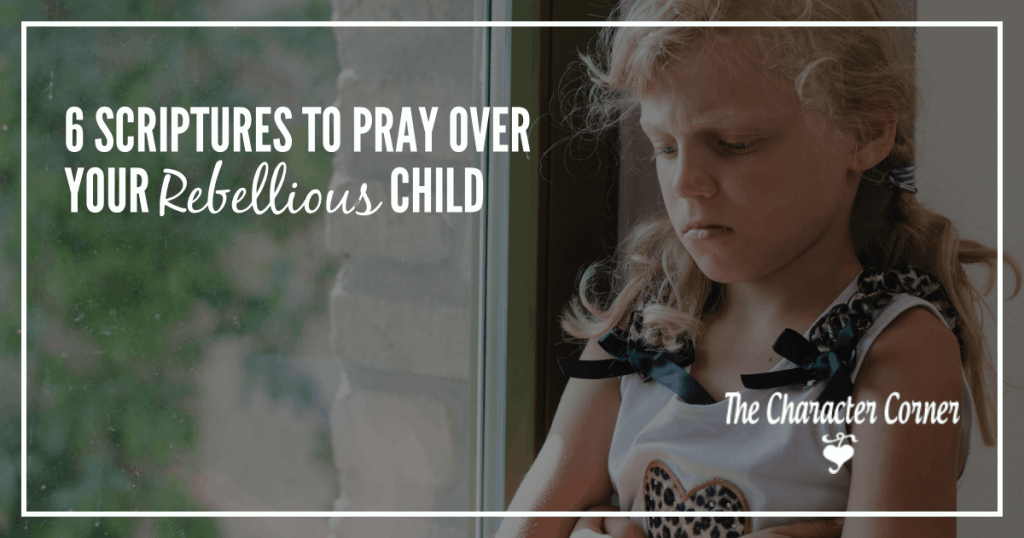 6 Scriptures To Pray Over Your Rebellious Child - The