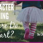 Character Training – Where Do I START?!
