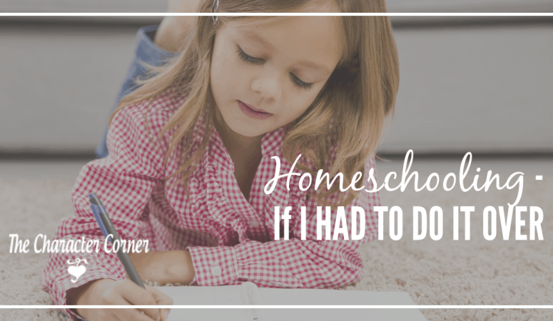 Homeschooling – If I Had It To Do Over