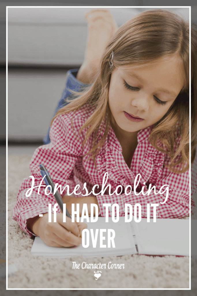 Homeschooling If I Had It To Do Over