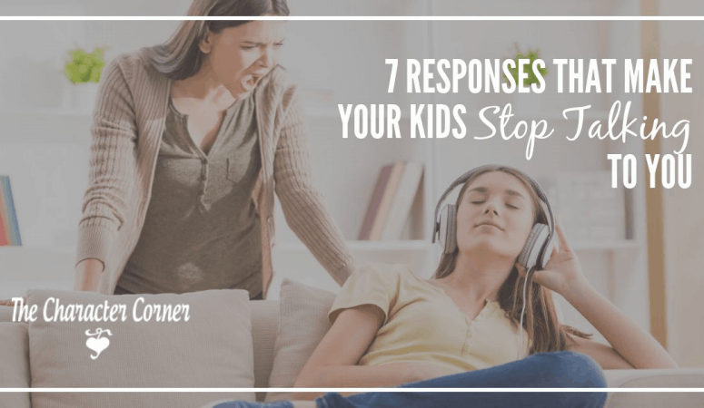 7  Responses That Make Your Kids Stop Talking To You