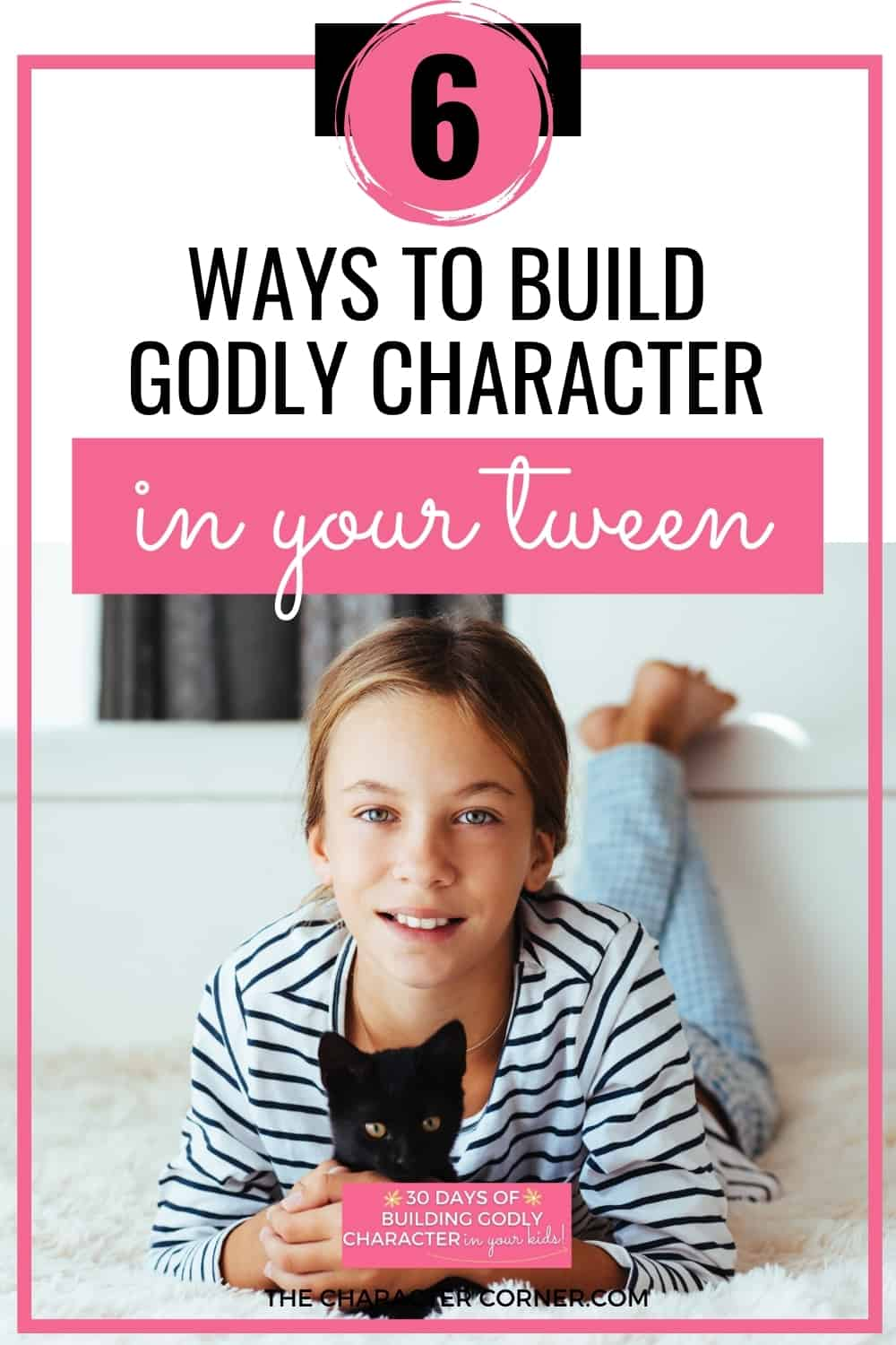 Happy Tween Girl laying on the floor with her cat. Text on image reads:6 Ways to Build Godly Character in Your Tween