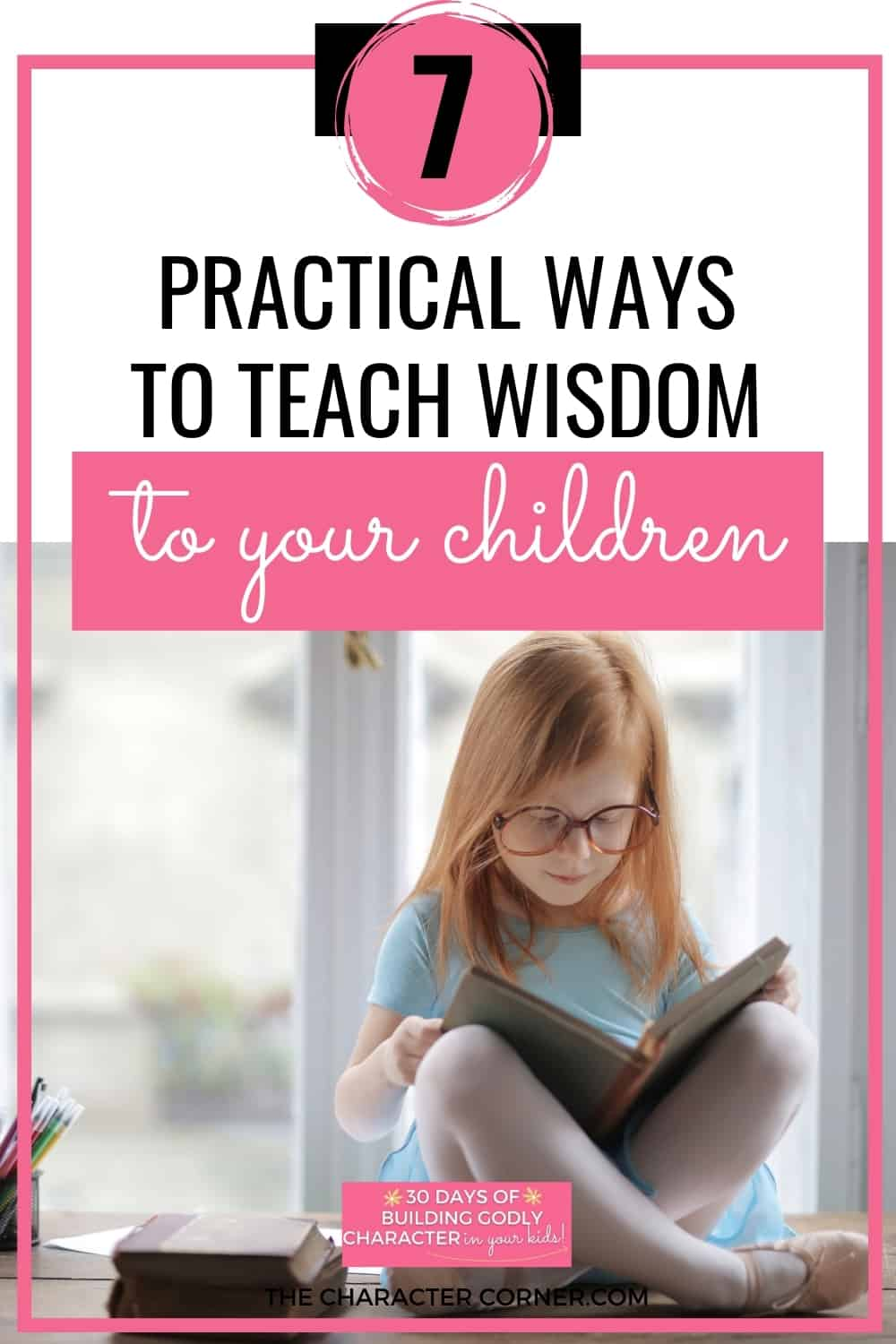 Young daughter reading the bible for wisdom. Text on image reads: 7 Practical Ways To Teach Wisdom To Your Children