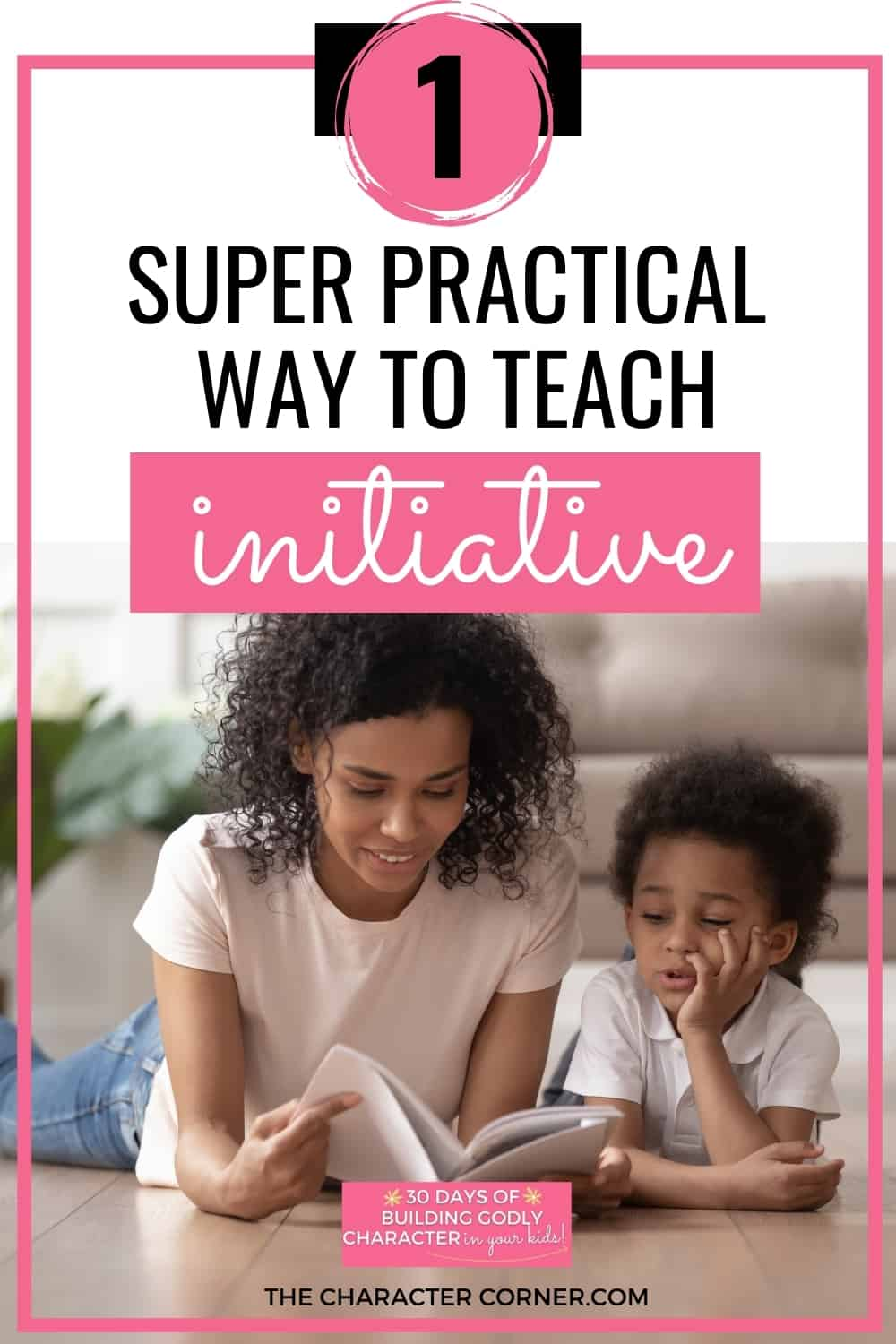 mom teaching young child how to grow in character. Text on image reads:One Super Practical Way To Teach Initiative