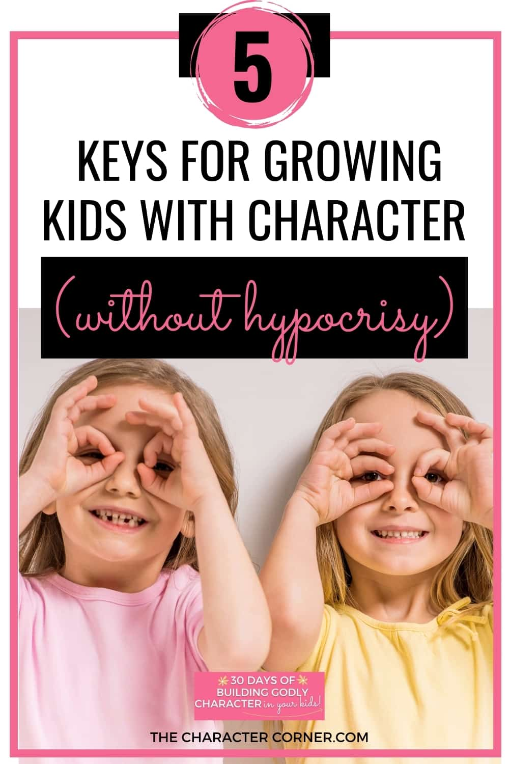 Two children who are girls looking through fingers text on image reads 5 Keys For Growing Kids With Character (without Hypocrisy)