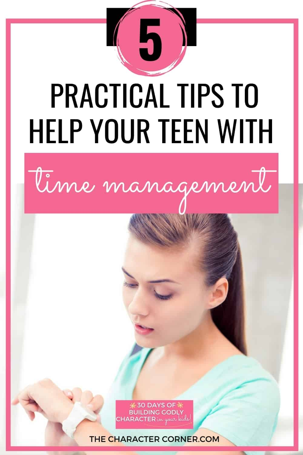Teen looking at watch text on image reads: 5 Practical Tips To Help Your Teen With Time Management