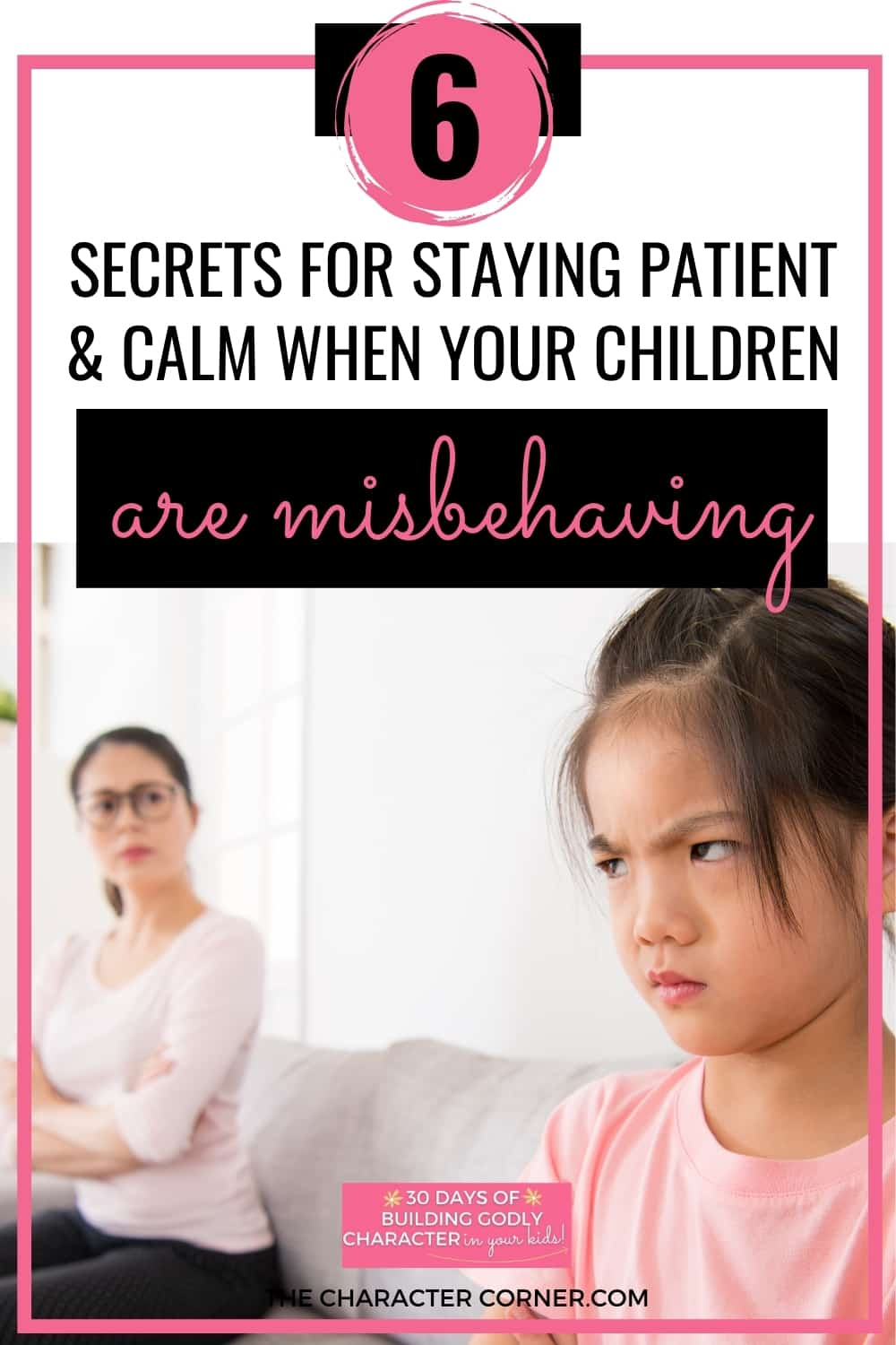 Mom with difficult child. Text on Image reads: 6 Secrets For Staying Patient & Calm When Your Children Are Misbehaving