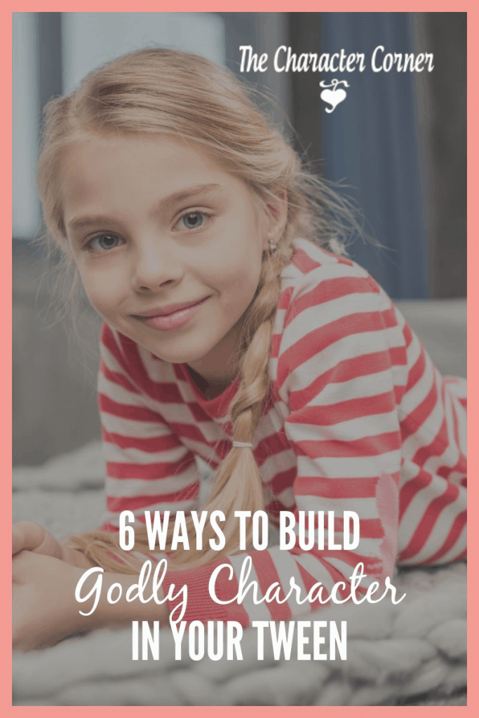 Ways to build Godly character in your tweens