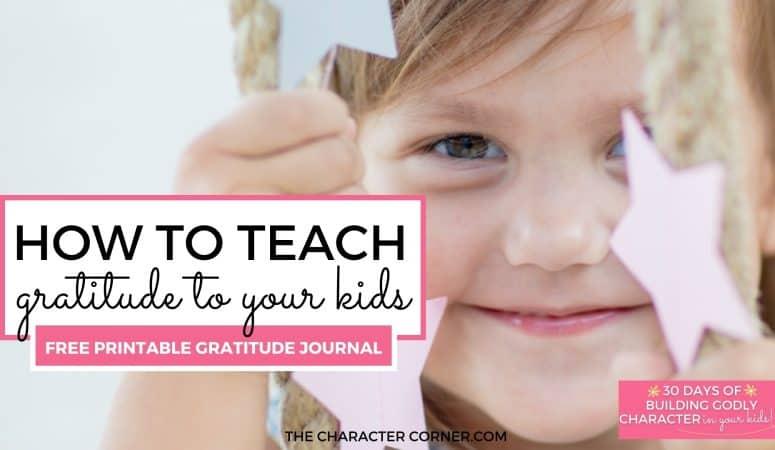 How To Teach Gratitude To Your Kids {Free Printable Gratitude Journal}