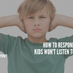 How to Respond When Your Kids Won't Listen to Wisdom