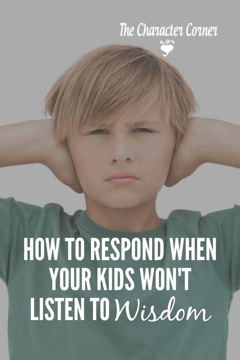 when your kids won't listen to wisdom