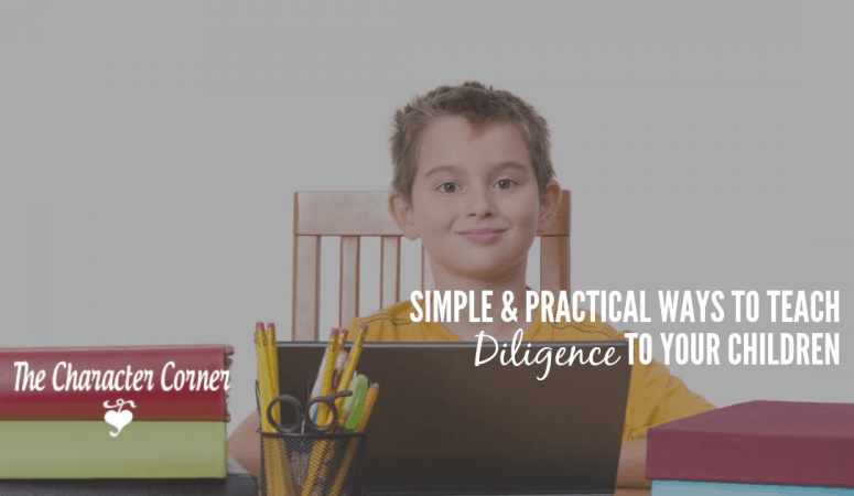 Simple and Practical Ways to Teach Diligence to Your Children