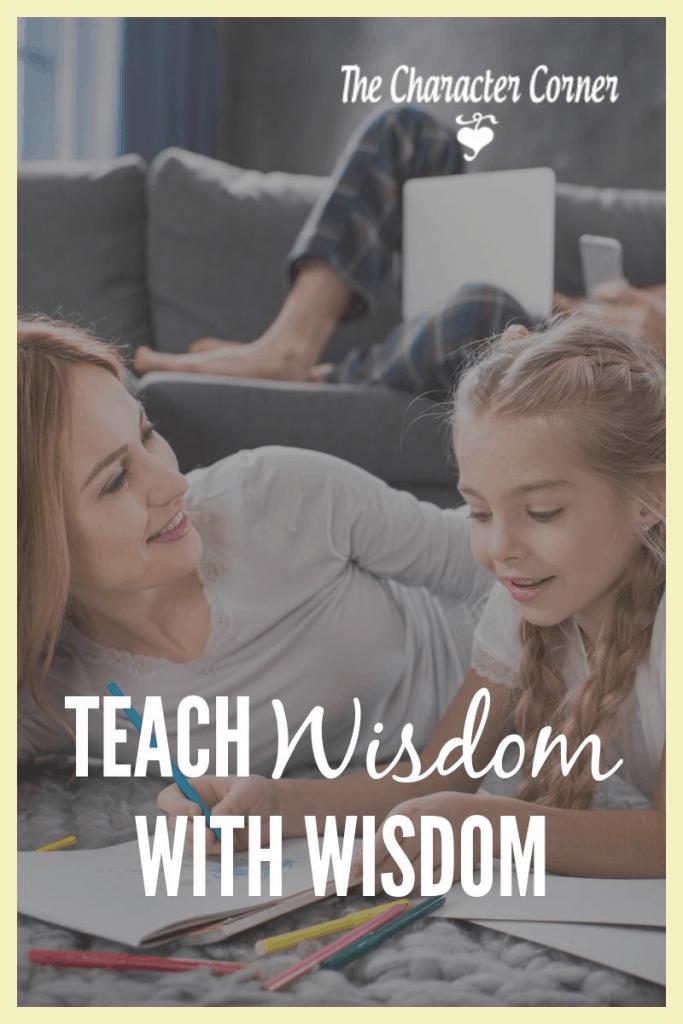 Teaching wisdom with wisdom