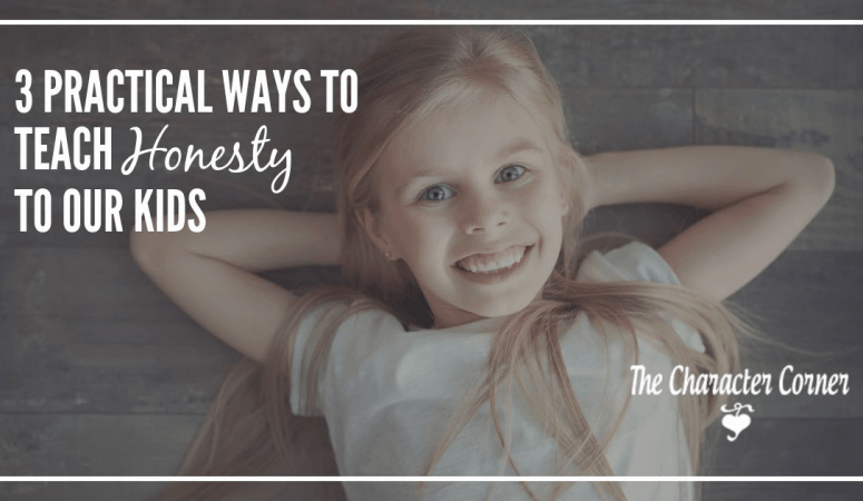Three Practical Ways to Teach Honesty To Our Kids