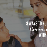 8 Ways To Build Better Communication With Your Kids