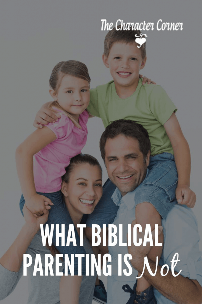 What Biblical parenting is NOT
