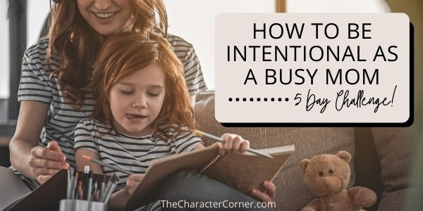 Mom reading with daughter text on image reads 5 day challenge how to be intentional as a busy mom