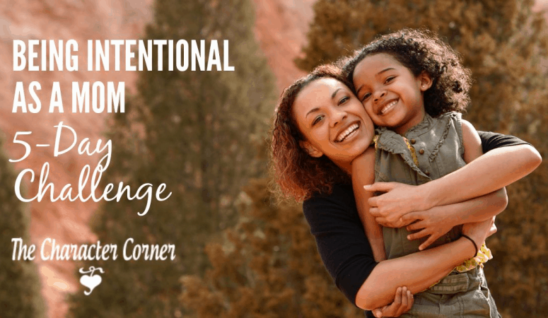 Being An Intentional  Mom – 5 Day Challenge