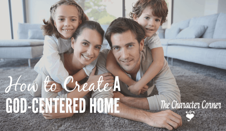 How To Create A God Centered Home