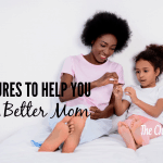 5 Scriptures To Help You Become A Better Mom