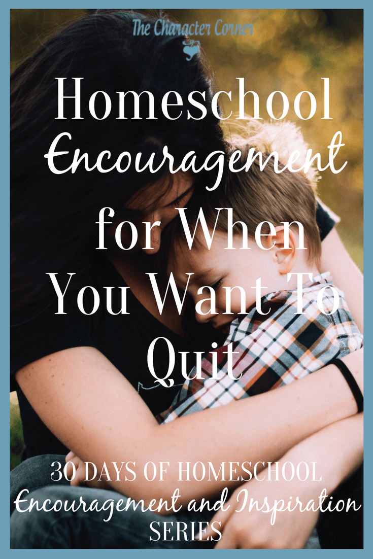 Homeschool Encouragement for When You Want To Quit 30 Days Homeschool Encouragement