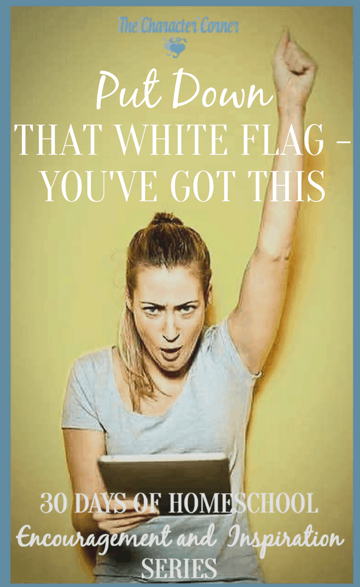 Put down that white flag HOW TO SURRENDER EXPECTATIONS IN YOUR HOMESCHOOL