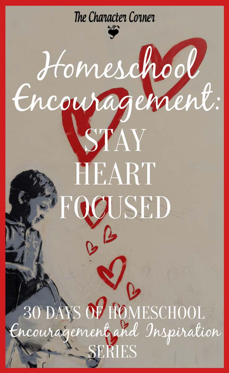 Homeschool enncouragement - stay heart focused
