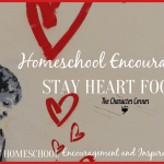 Homeschool Encouragement: Stay HEART Focused