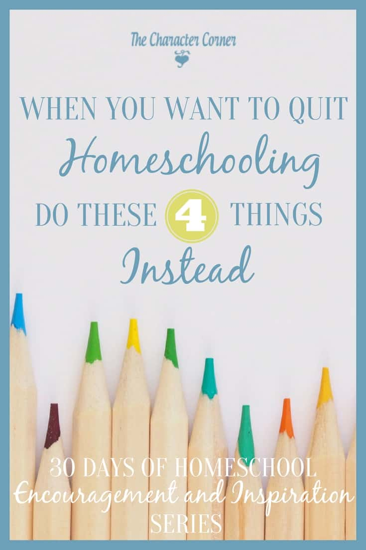 When you want to quit homeschooling, do these 4 things instead!