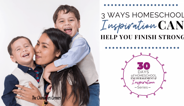3 Ways Homeschool Inspiration Can Help You Finish Strong