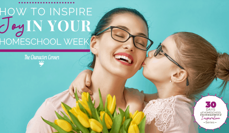 How To Inspire Joy In Your Homeschool Week
