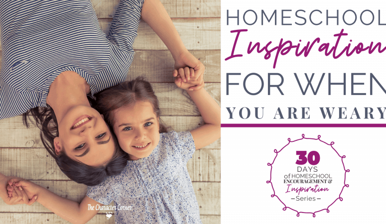 Homeschool Inspiration For When You Are Weary