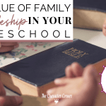 THE VALUE OF FAMILY DISCIPLESHIP IN YOUR HOMESCHOOL
