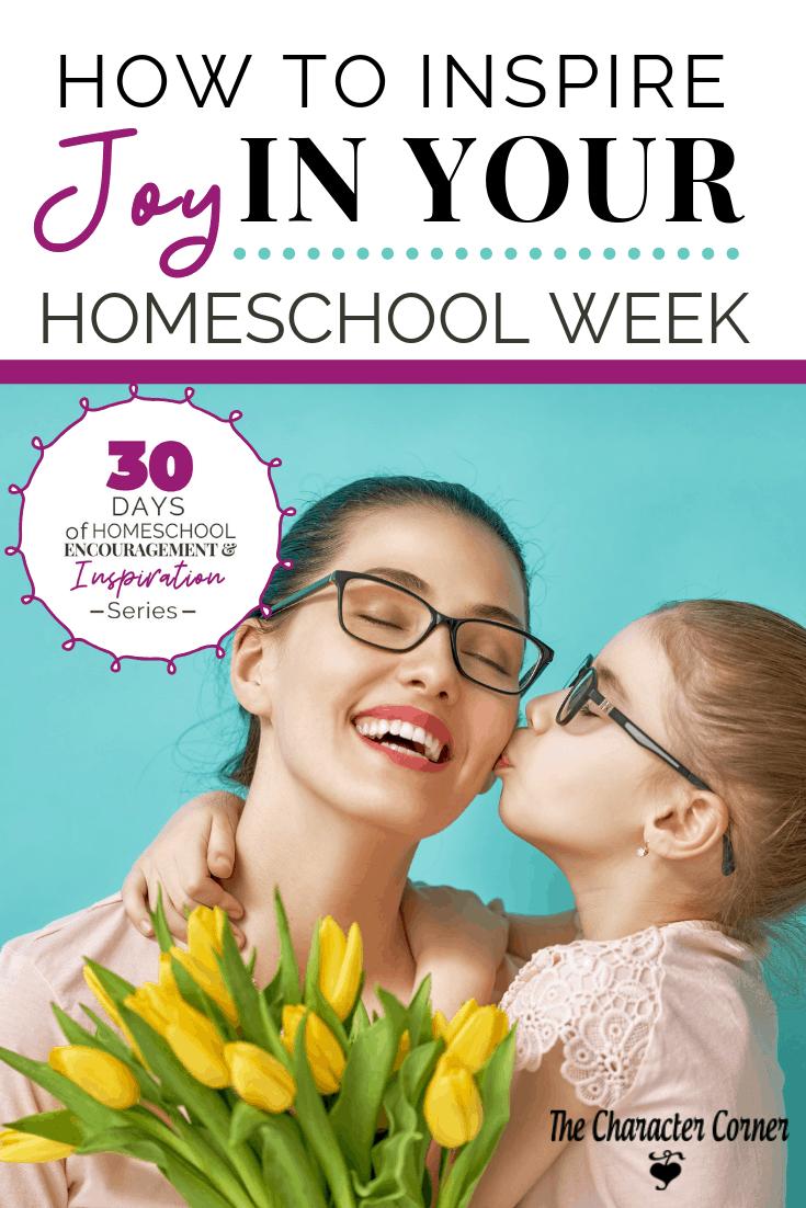 HOW TO INSPIRE JOY IN YOUR HOMESCHOOL WEEK
