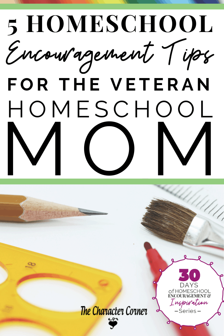 5 HOMESCHOOL ENCOURAGEMENT TIPS FOR THE VETERAN HOMESCHOOL MOM