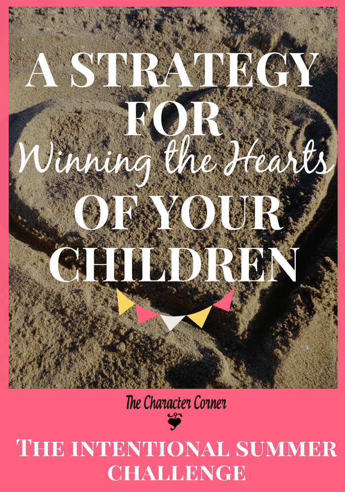 Do you have a strategy for winning the hearts of your children? Here are some practical ideas to get you started.