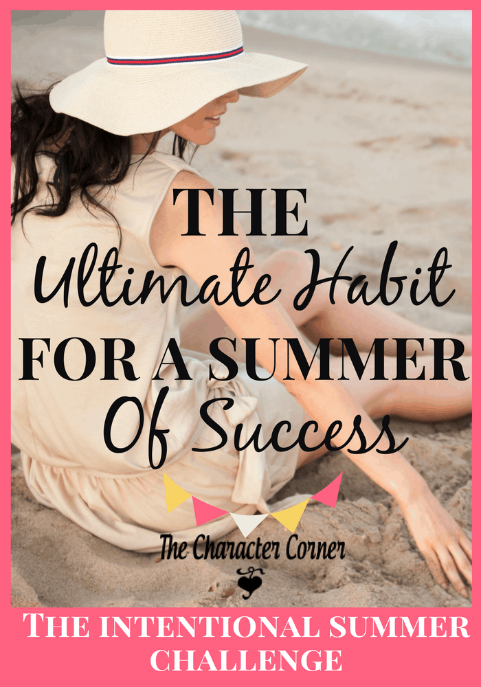 The ultimate habit for a summer of success, and a vital habit to develop.