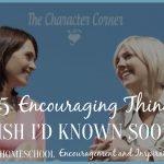 Homeschool Encouragement – 5 Things I Wish I Had Known Sooner